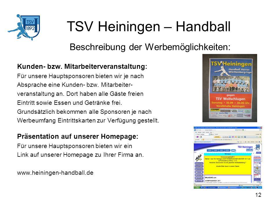 12 TSV Heiningen – Handball Beschreibung der Werbemöglichkeiten: Kunden- bzw. Mitarbeiterveranstaltung: Für unsere Hauptsponsoren bieten wir je nach A
