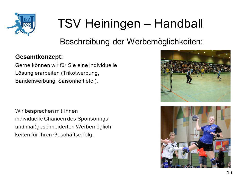 13 TSV Heiningen – Handball Beschreibung der Werbemöglichkeiten: Wir besprechen mit Ihnen individuelle Chancen des Sponsorings und maßgeschneiderten W