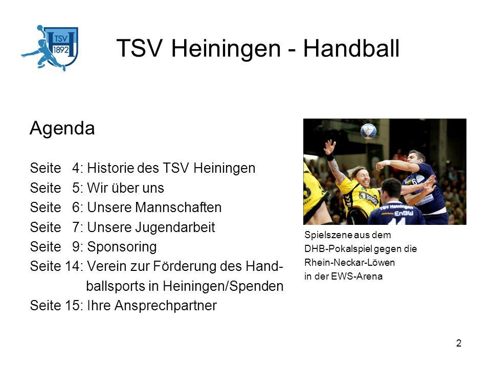 13 TSV Heiningen – Handball Beschreibung der Werbemöglichkeiten: Wir besprechen mit Ihnen individuelle Chancen des Sponsorings und maßgeschneiderten Werbemöglich- keiten für Ihren Geschäftserfolg.