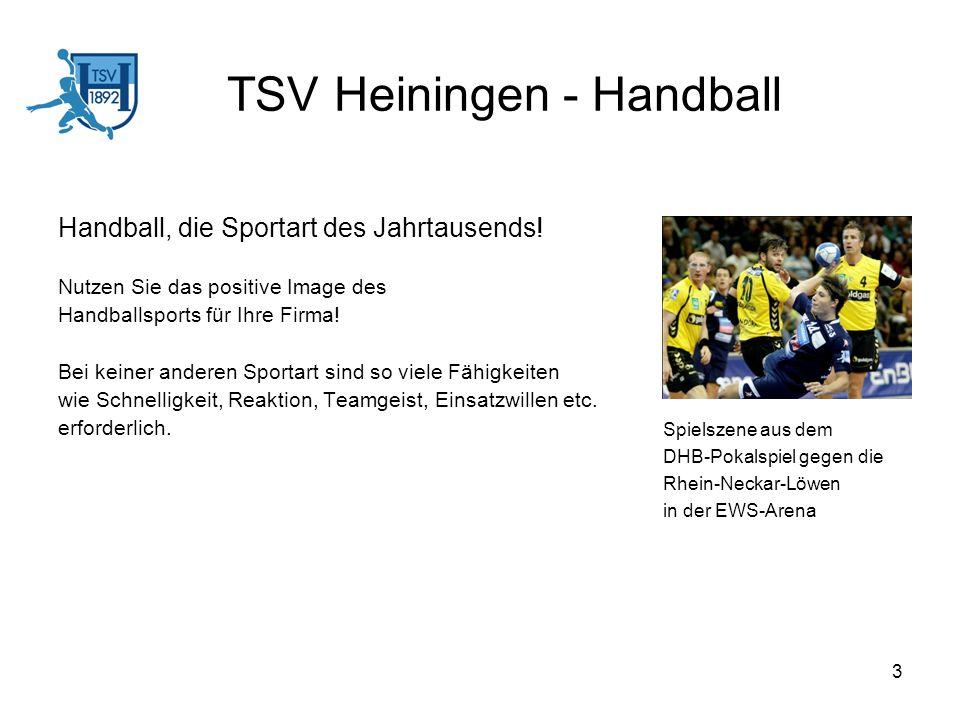 3 TSV Heiningen - Handball Handball, die Sportart des Jahrtausends! Nutzen Sie das positive Image des Handballsports für Ihre Firma! Bei keiner andere