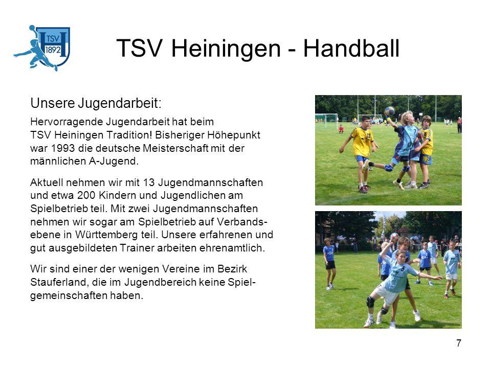 7 TSV Heiningen - Handball Unsere Jugendarbeit: Hervorragende Jugendarbeit hat beim TSV Heiningen Tradition! Bisheriger Höhepunkt war 1993 die deutsch