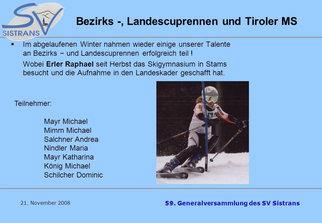 59. Generalversammlung des SV Sistrans Skivereinsmeisterschaft 2008 01.03.2008: Patscherkofel Vereinsmeisterin: K ö nig Waltraud Mayr Katharina Verein