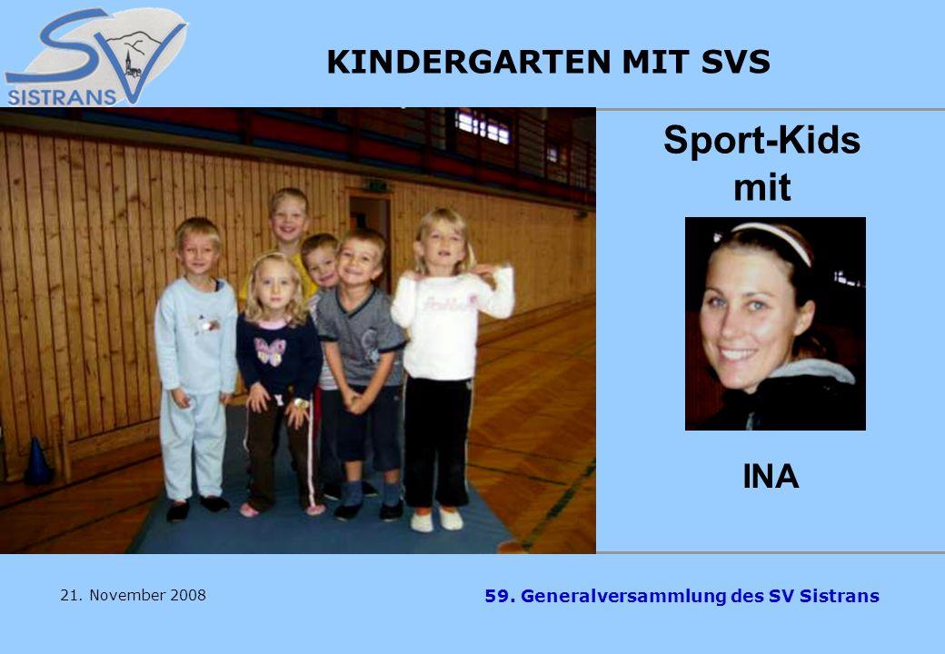 59. Generalversammlung des SV Sistrans KINDERGARTEN MIT SVS INA Sport-Kids mit 21. November 2008