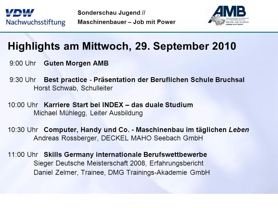 Sonderschau Jugend // Maschinenbauer – Job mit Power Highlights am Mittwoch, 29. September 2010 9:00 Uhr Guten Morgen AMB 9:30 Uhr Best practice - Prä