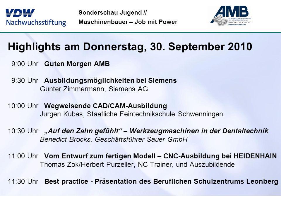 Sonderschau Jugend // Maschinenbauer – Job mit Power Highlights am Donnerstag, 30. September 2010 9:00 Uhr Guten Morgen AMB 9:30 Uhr Ausbildungsmöglic