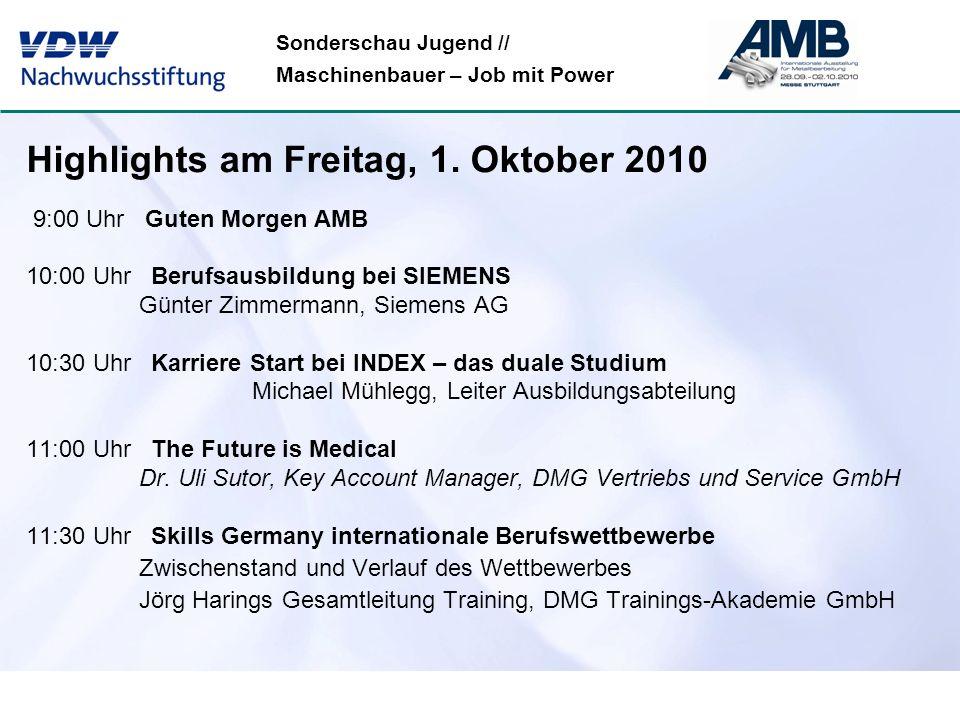 Sonderschau Jugend // Maschinenbauer – Job mit Power Highlights am Freitag, 1. Oktober 2010 9:00 Uhr Guten Morgen AMB 10:00 Uhr Berufsausbildung bei S