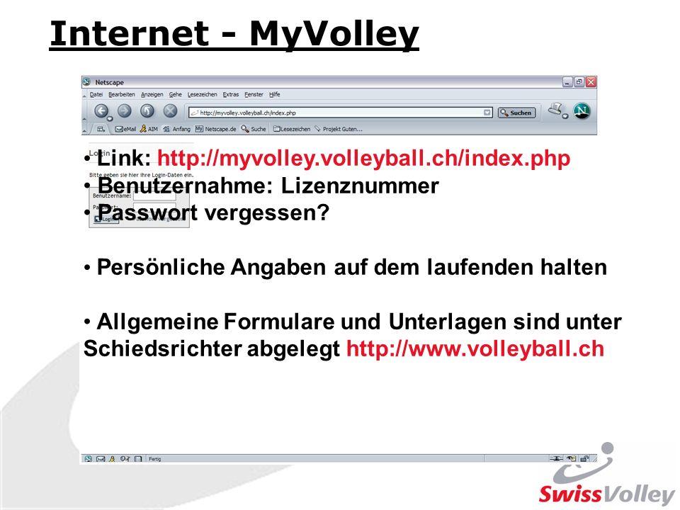 Internet - MyVolley Link: http://myvolley.volleyball.ch/index.php Benutzernahme: Lizenznummer Passwort vergessen? Persönliche Angaben auf dem laufende
