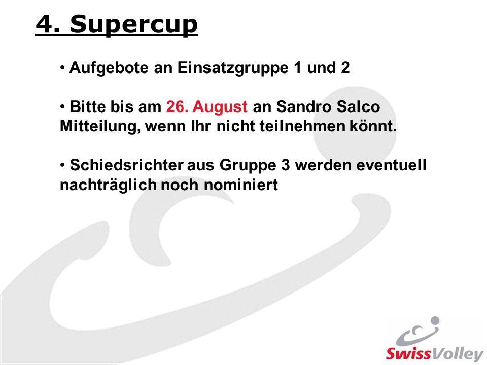 4. Supercup Aufgebote an Einsatzgruppe 1 und 2 Bitte bis am 26. August an Sandro Salco Mitteilung, wenn Ihr nicht teilnehmen könnt. Schiedsrichter aus