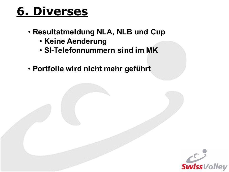 6. Diverses Resultatmeldung NLA, NLB und Cup Keine Aenderung SI-Telefonnummern sind im MK Portfolie wird nicht mehr geführt