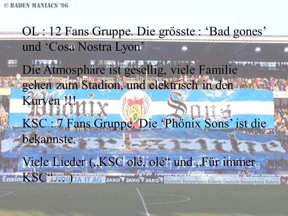 OL : Größter Rivale ist der AS Saint-Etienne KSC : Größter Rivale ist der VfB Stuttgart Die Treffung zwischen die Gegner sind gespannt.