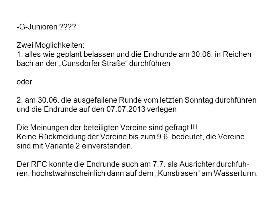 -G-Junioren ???? Zwei Möglichkeiten: 1. alles wie geplant belassen und die Endrunde am 30.06. in Reichen- bach an der Cunsdorfer Straße durchführen od