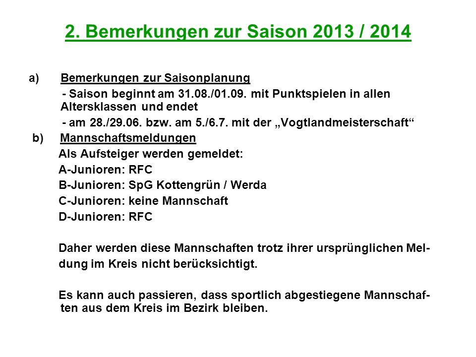 2. Bemerkungen zur Saison 2013 / 2014 a)Bemerkungen zur Saisonplanung - Saison beginnt am 31.08./01.09. mit Punktspielen in allen Altersklassen und en