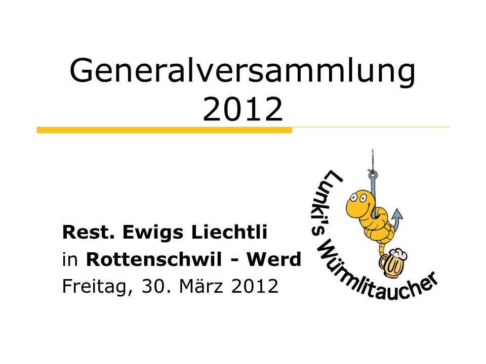 Generalversammlung 2012 Rest. Ewigs Liechtli in Rottenschwil - Werd Freitag, 30. März 2012