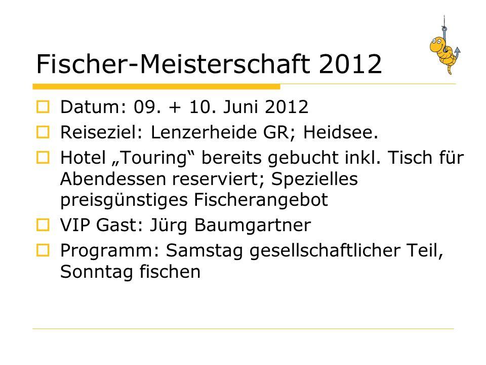 Fischer-Meisterschaft 2012 Datum: 09.+ 10. Juni 2012 Reiseziel: Lenzerheide GR; Heidsee.