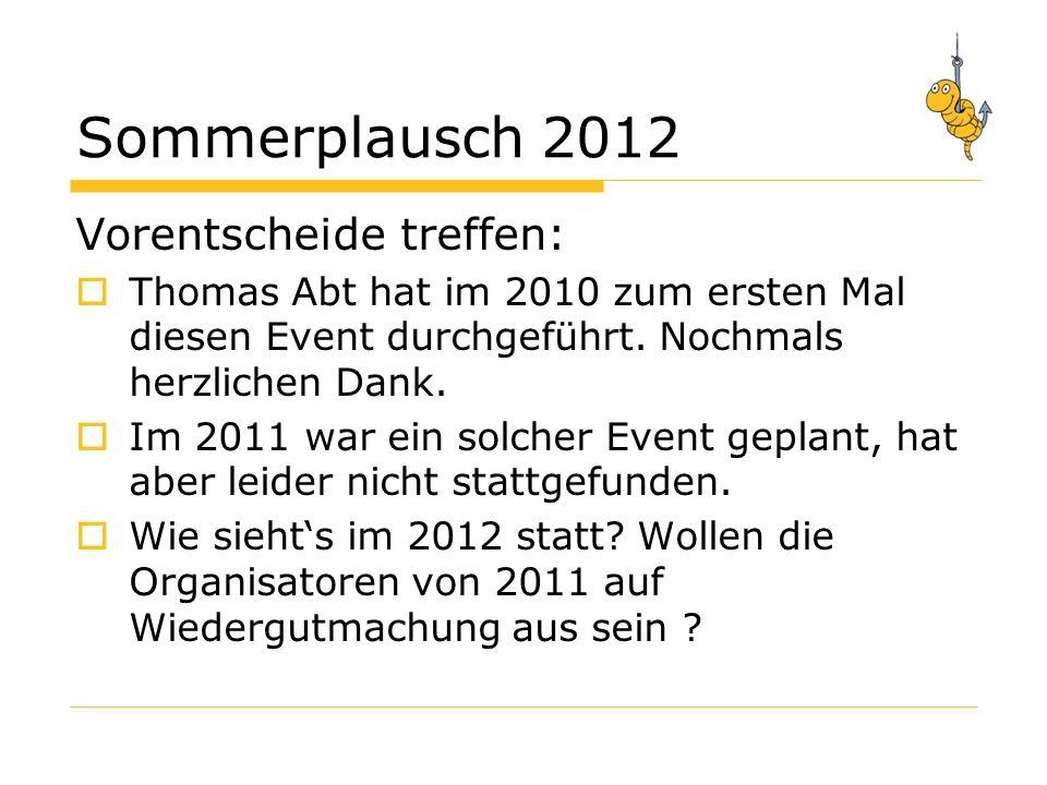 Sommerplausch 2012 Vorentscheide treffen: Thomas Abt hat im 2010 zum ersten Mal diesen Event durchgeführt.
