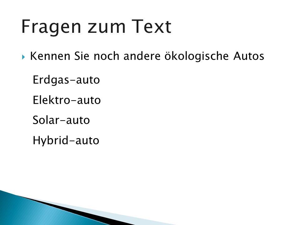 Kennen Sie noch andere ökologische Autos Fragen zum Text Erdgas-auto Elektro-auto Solar-auto Hybrid-auto