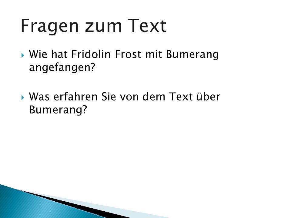 Wie hat Fridolin Frost mit Bumerang angefangen? Was erfahren Sie von dem Text über Bumerang? Fragen zum Text
