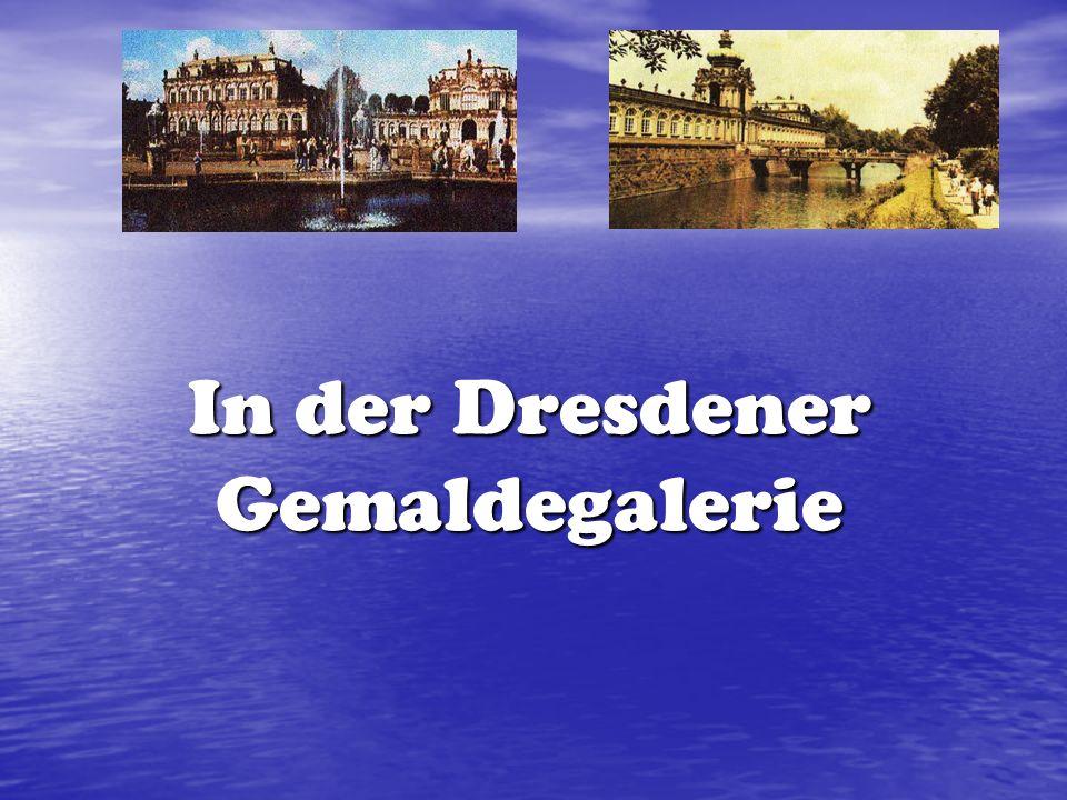 In der Dresdener Gemaldegalerie