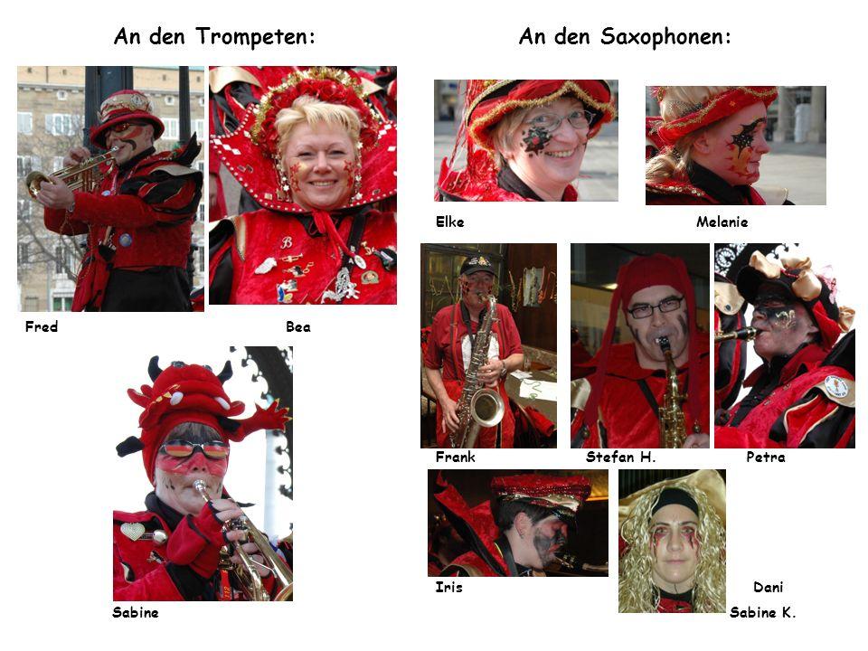 An den Trompeten: FredBea Sabine An den Saxophonen: ElkeMelanie Frank Stefan H. Petra Iris Dani Sabine K.