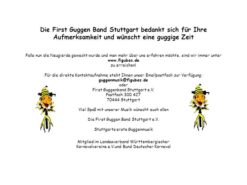 Die First Guggen Band Stuttgart bedankt sich für Ihre Aufmerksamkeit und wünscht eine guggige Zeit Falls nun die Neugierde geweckt wurde und man mehr