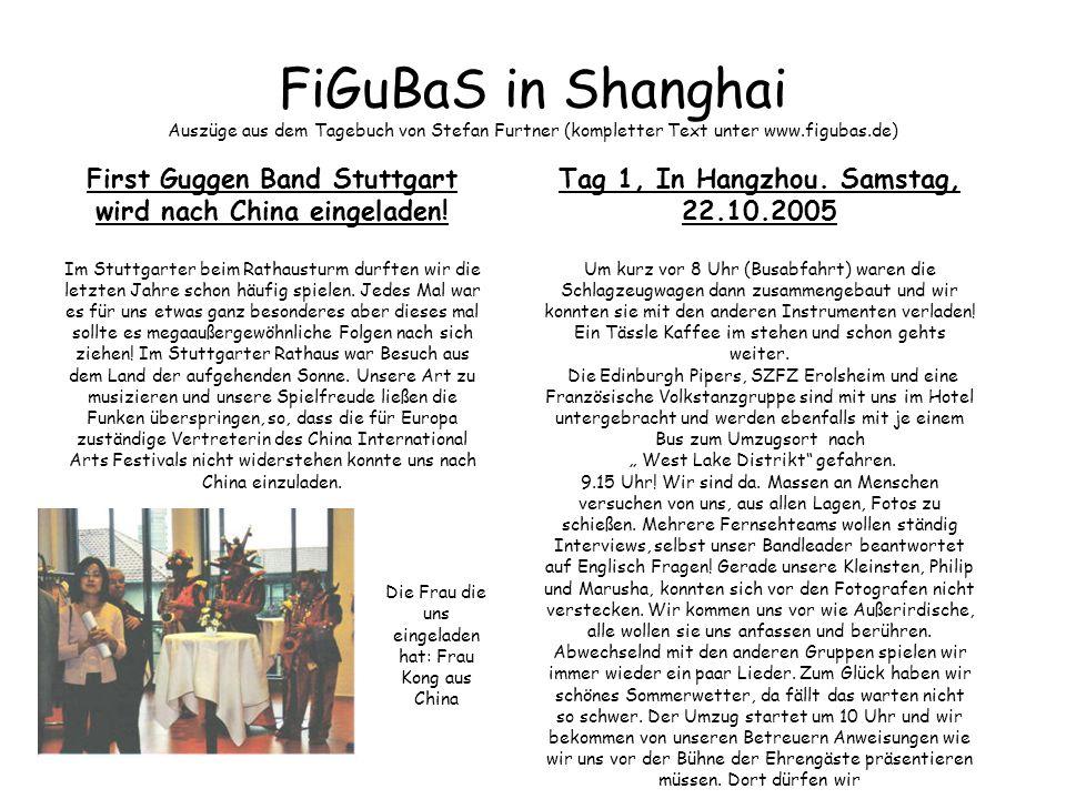 FiGuBaS in Shanghai Auszüge aus dem Tagebuch von Stefan Furtner (kompletter Text unter www.figubas.de) First Guggen Band Stuttgart wird nach China ein