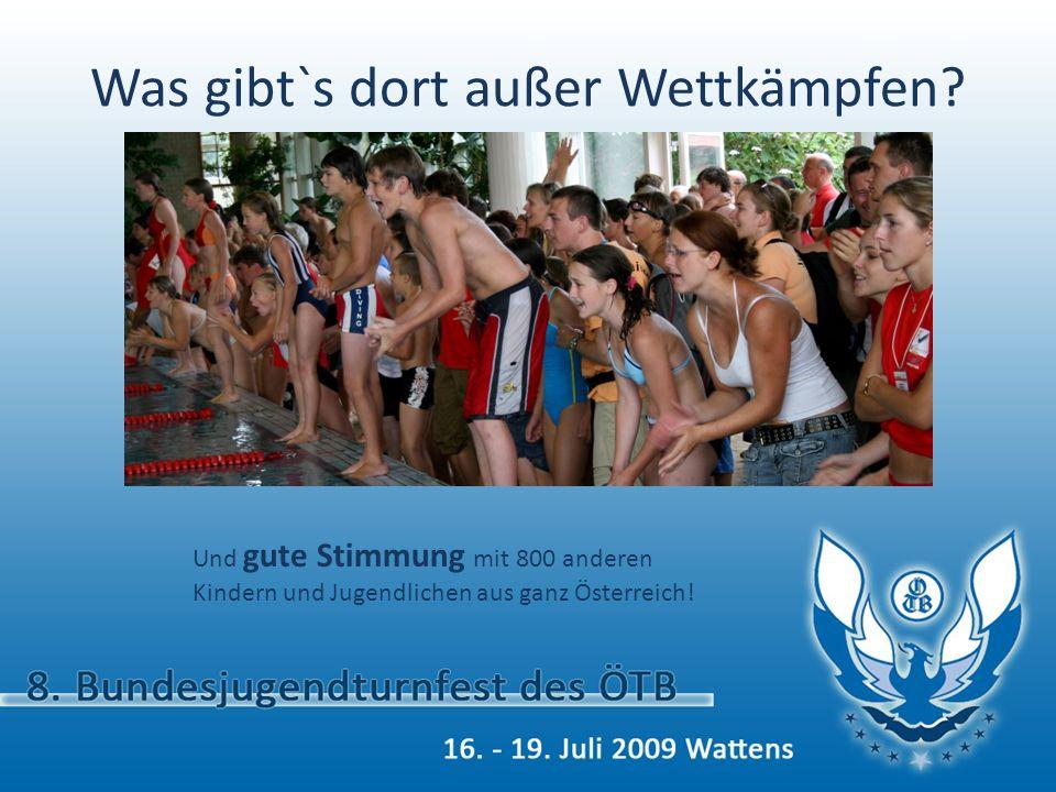 Was gibt`s dort außer Wettkämpfen? Und gute Stimmung mit 800 anderen Kindern und Jugendlichen aus ganz Österreich!