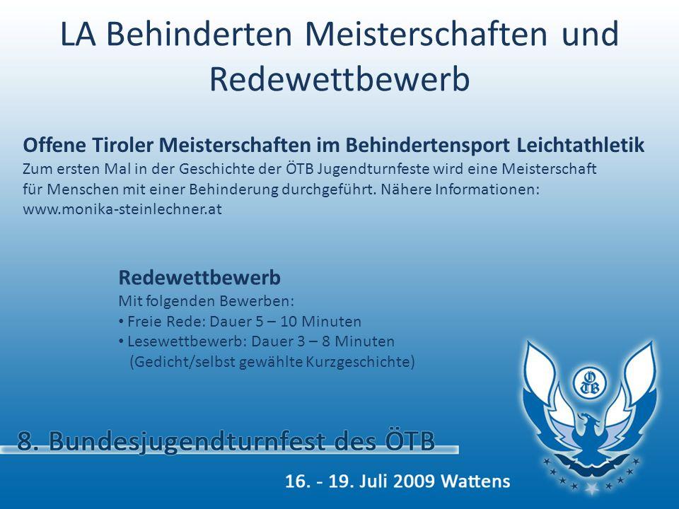 LA Behinderten Meisterschaften und Redewettbewerb Offene Tiroler Meisterschaften im Behindertensport Leichtathletik Zum ersten Mal in der Geschichte der ÖTB Jugendturnfeste wird eine Meisterschaft für Menschen mit einer Behinderung durchgeführt.