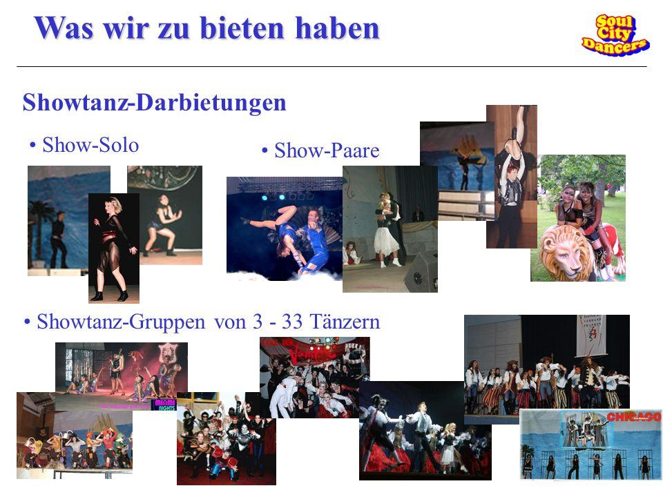 Was wir zu bieten haben Showtanz-Darbietungen Show-Solo Show-Paare Showtanz-Gruppen von 3 - 33 Tänzern