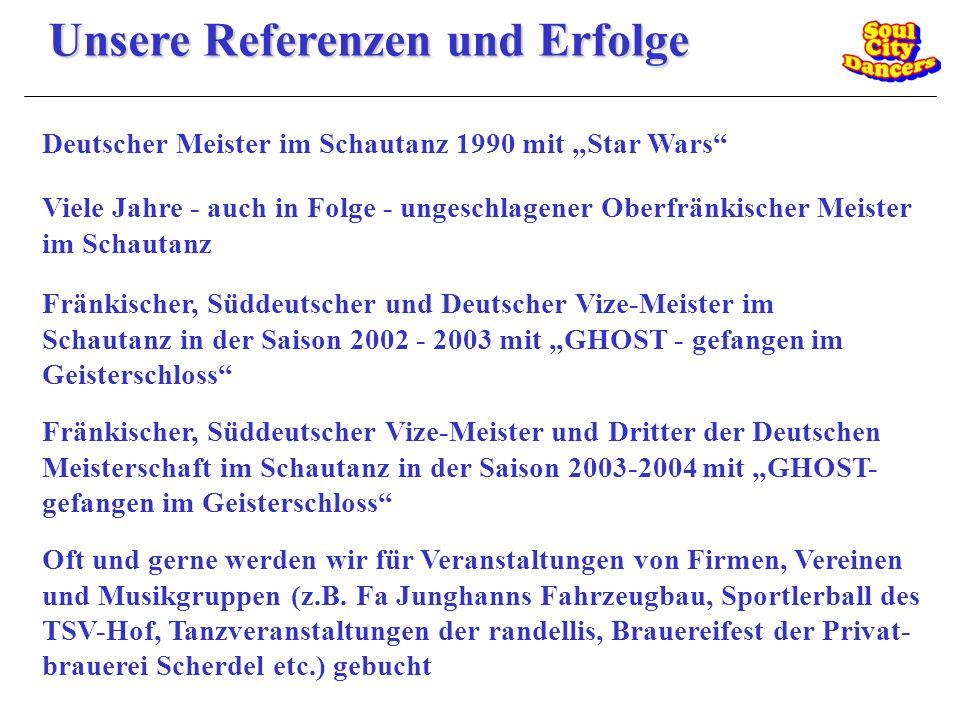 Unsere Referenzen und Erfolge Deutscher Meister im Schautanz 1990 mit Star Wars Viele Jahre - auch in Folge - ungeschlagener Oberfränkischer Meister i