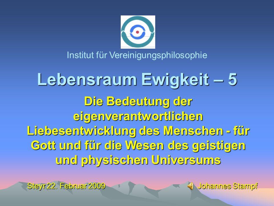 Lebensraum Ewigkeit – 5 Institut für Vereinigungsphilosophie Steyr 22.