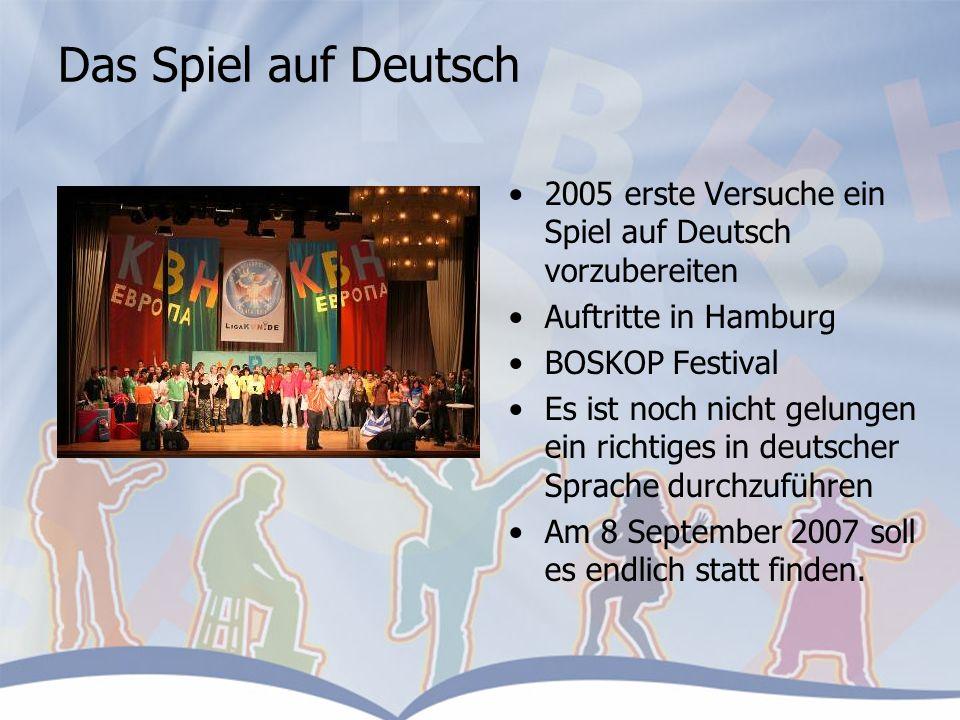 Das Spiel auf Deutsch 2005 erste Versuche ein Spiel auf Deutsch vorzubereiten Auftritte in Hamburg BOSKOP Festival Es ist noch nicht gelungen ein richtiges in deutscher Sprache durchzuführen Am 8 September 2007 soll es endlich statt finden.