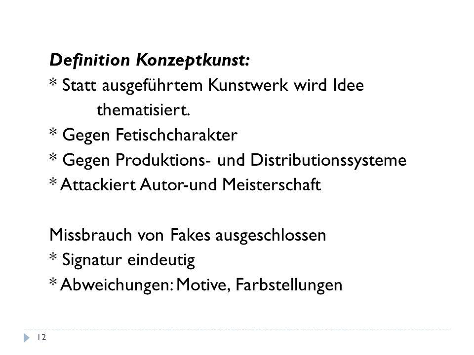 Definition Konzeptkunst: * Statt ausgeführtem Kunstwerk wird Idee thematisiert. * Gegen Fetischcharakter * Gegen Produktions- und Distributionssysteme