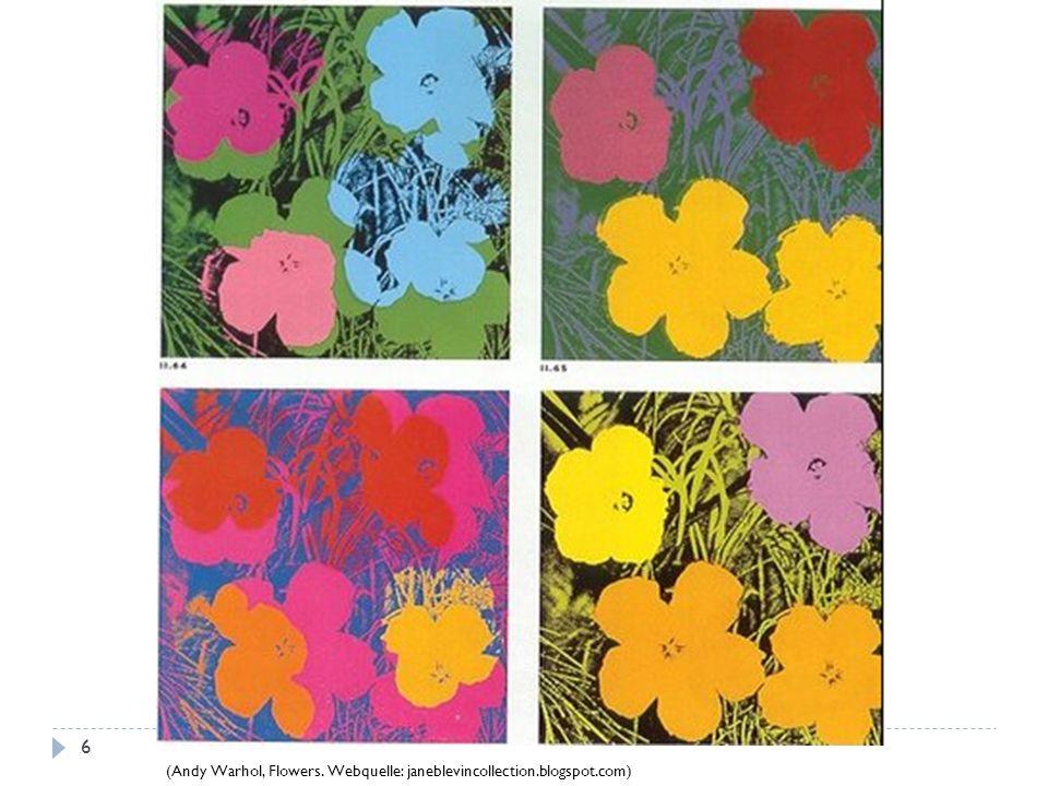 (Andy Warhol, Flowers. Webquelle: janeblevincollection.blogspot.com) 6