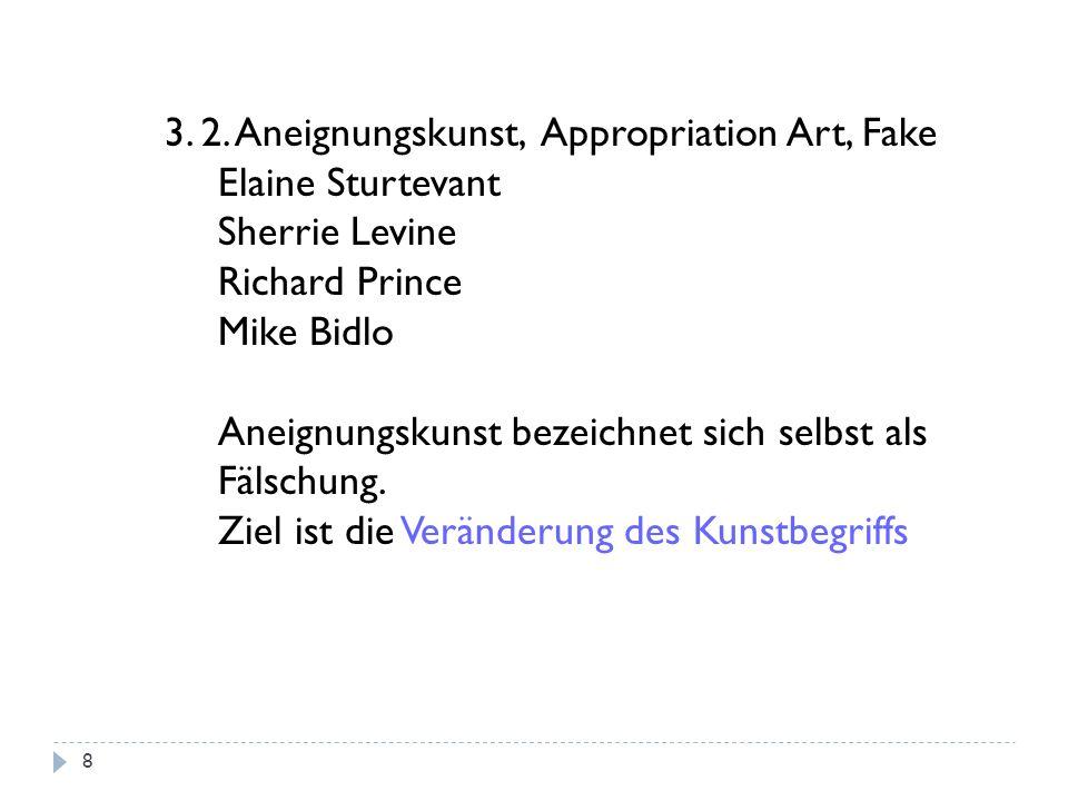 3. 2. Aneignungskunst, Appropriation Art, Fake Elaine Sturtevant Sherrie Levine Richard Prince Mike Bidlo Aneignungskunst bezeichnet sich selbst als F