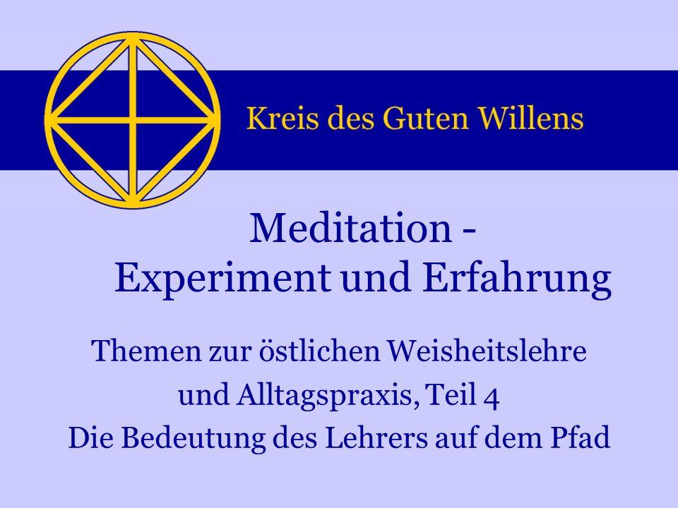 Themen zur östlichen Weisheitslehre und Alltagspraxis, Teil 4 Die Bedeutung des Lehrers auf dem Pfad Meditation - Experiment und Erfahrung