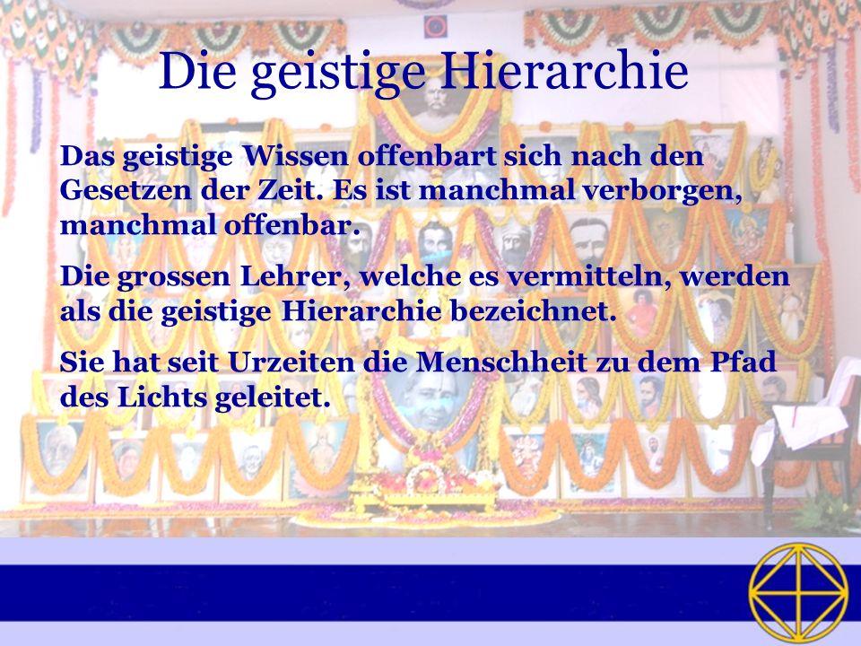 Die geistige Hierarchie Das geistige Wissen offenbart sich nach den Gesetzen der Zeit.