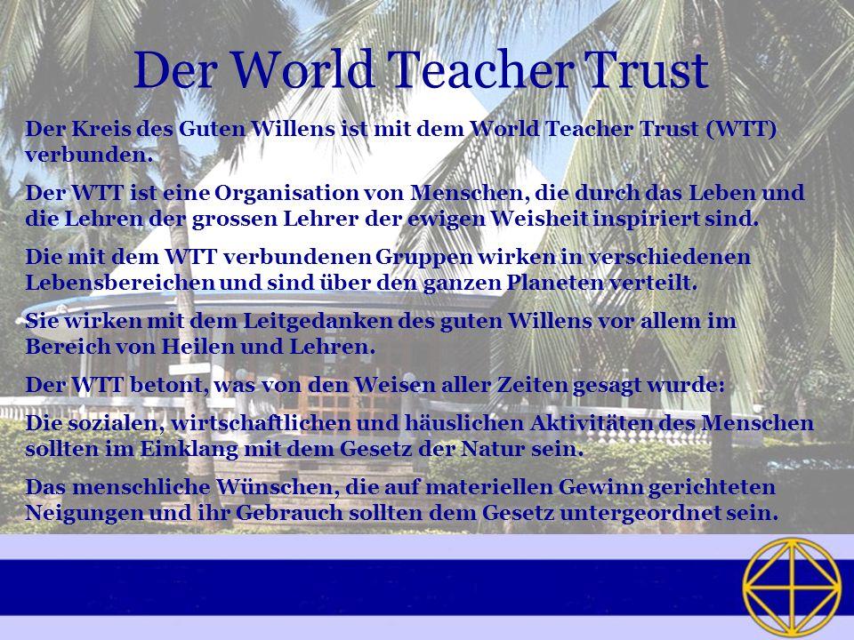 Der World Teacher Trust Der Kreis des Guten Willens ist mit dem World Teacher Trust (WTT) verbunden.