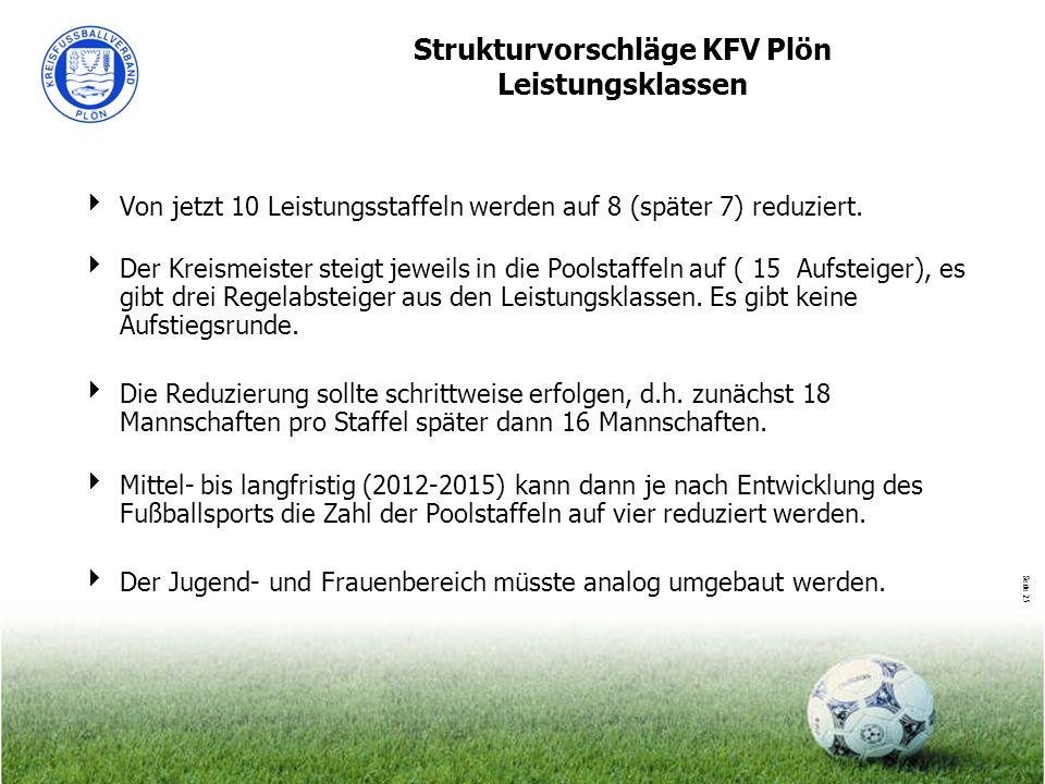 Seite 25 Strukturvorschläge KFV Plön Leistungsklassen Von jetzt 10 Leistungsstaffeln werden auf 8 (später 7) reduziert. Der Kreismeister steigt jeweil