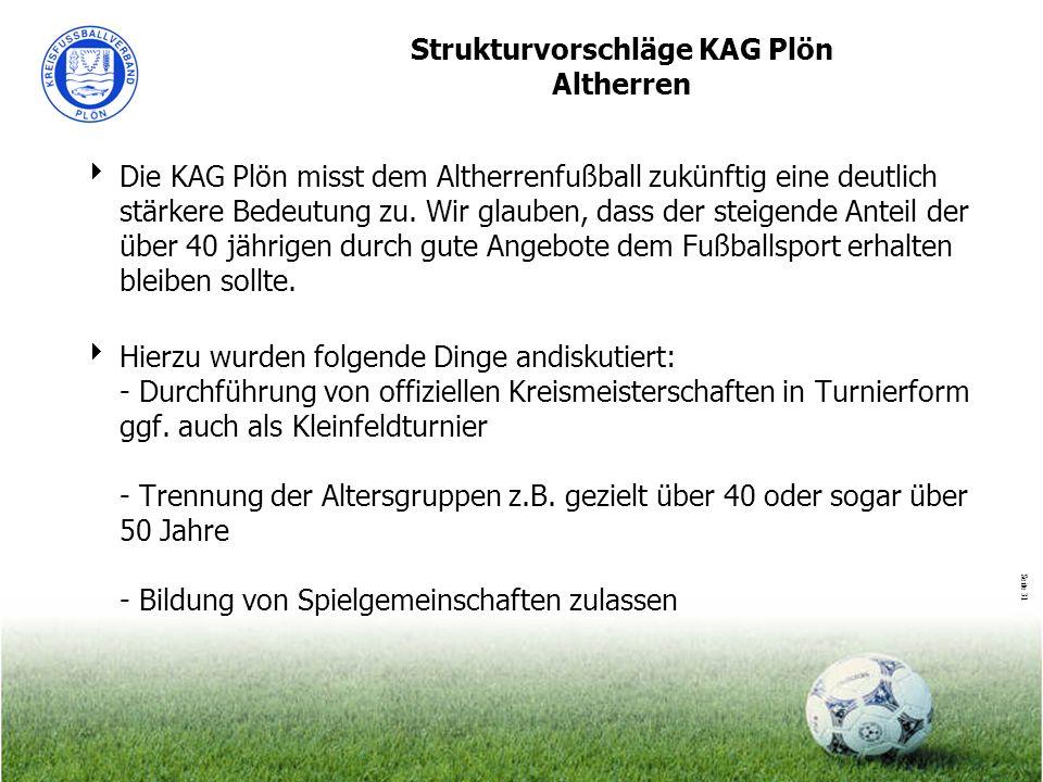 Seite 31 Strukturvorschläge KAG Plön Altherren Die KAG Plön misst dem Altherrenfußball zukünftig eine deutlich stärkere Bedeutung zu. Wir glauben, das