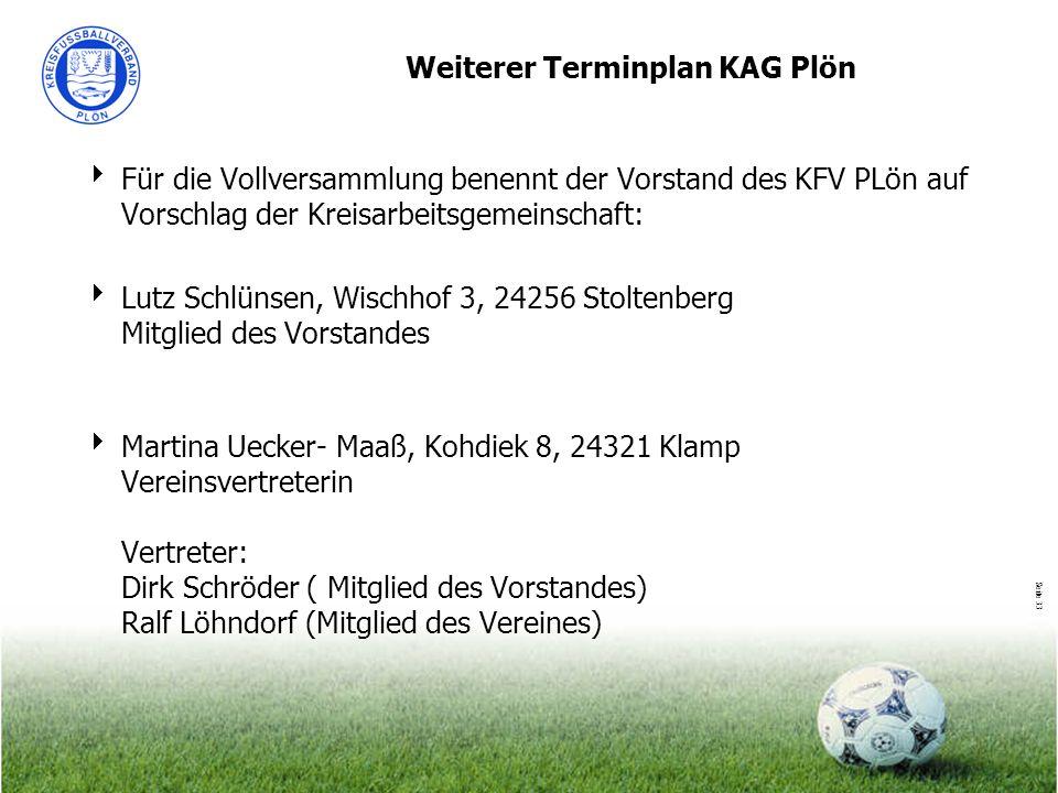 Seite 33 Weiterer Terminplan KAG Plön Für die Vollversammlung benennt der Vorstand des KFV PLön auf Vorschlag der Kreisarbeitsgemeinschaft: Lutz Schlü