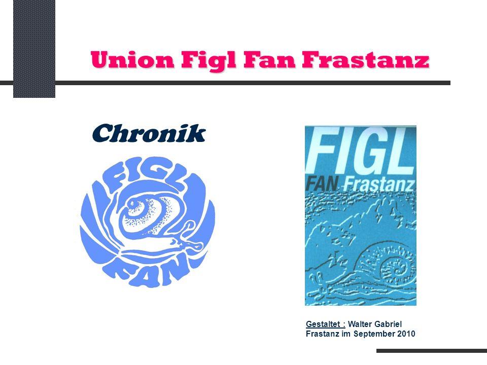 Union Figl Fan Frastanz Chronik Gestaltet : Walter Gabriel Frastanz im September 2010