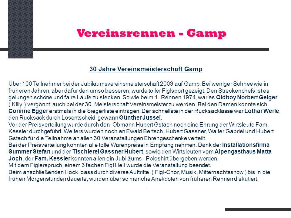Vereinsrennen - Gamp 30 Jahre Vereinsmeisterschaft Gamp Über 100 Teilnehmer bei der Jubiläumsvereinsmeisterschaft 2003 auf Gamp. Bei weniger Schnee wi