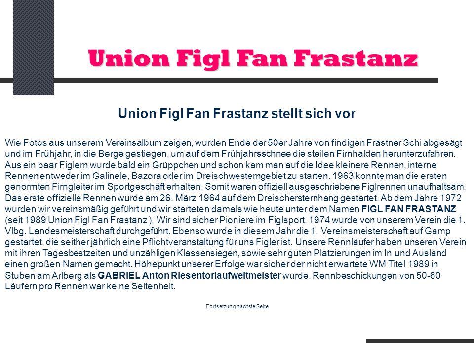 Union Figl Fan Frastanz Union Figl Fan Frastanz stellt sich vor Wie Fotos aus unserem Vereinsalbum zeigen, wurden Ende der 50er Jahre von findigen Fra
