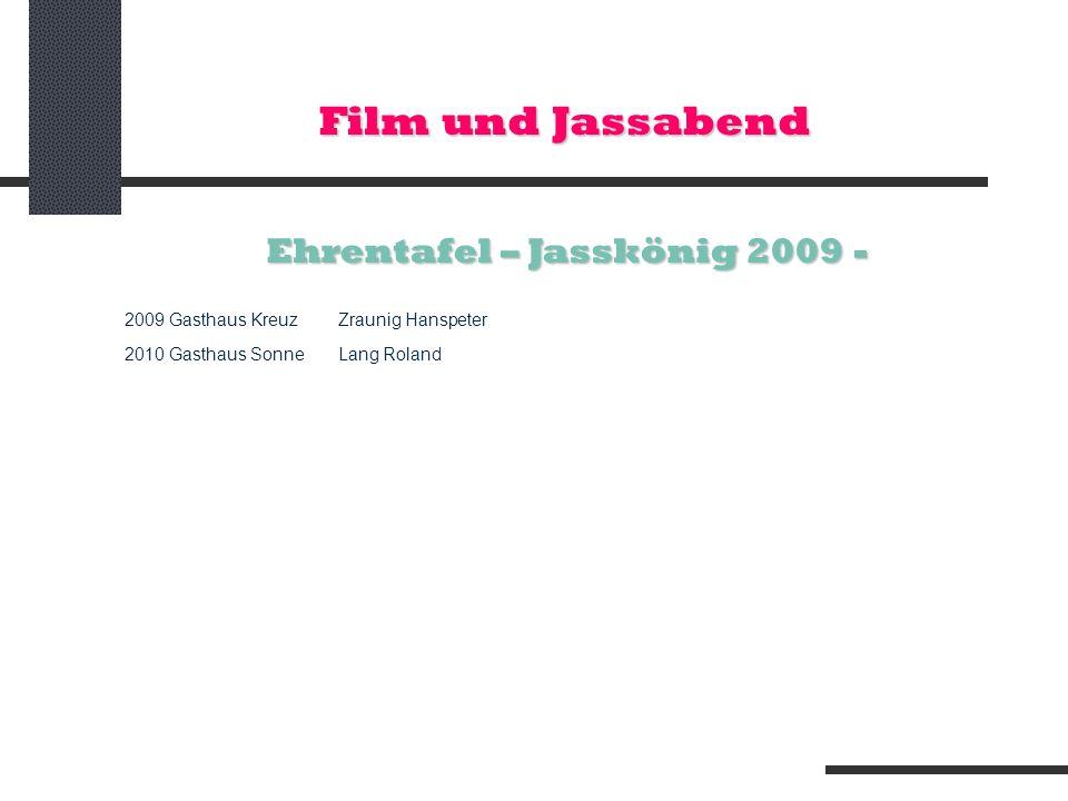 Film und Jassabend Ehrentafel – Jasskönig 2009 - 2009 Gasthaus KreuzZraunig Hanspeter 2010 Gasthaus SonneLang Roland