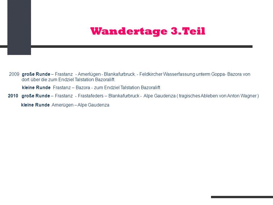 Wandertage 3.Teil 2009 große Runde – Frastanz - Amerlügen - Blankafurbruck. - Feldkircher Wasserfassung unterm Goppa- Bazora von dort über die zum End
