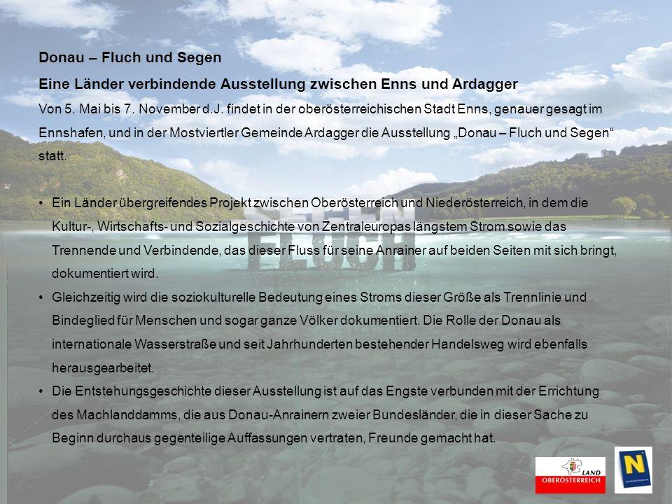 Die Ausstellungsstandorte: Standorte dieser Ausstellung sind auf oberösterreichischer Seite: Das Logistikzentrum der Ennshafen GmbH in Enns mit der Ausstellung über die historische, kulturelle und wirtschaftliche Bedeutung der Donau.