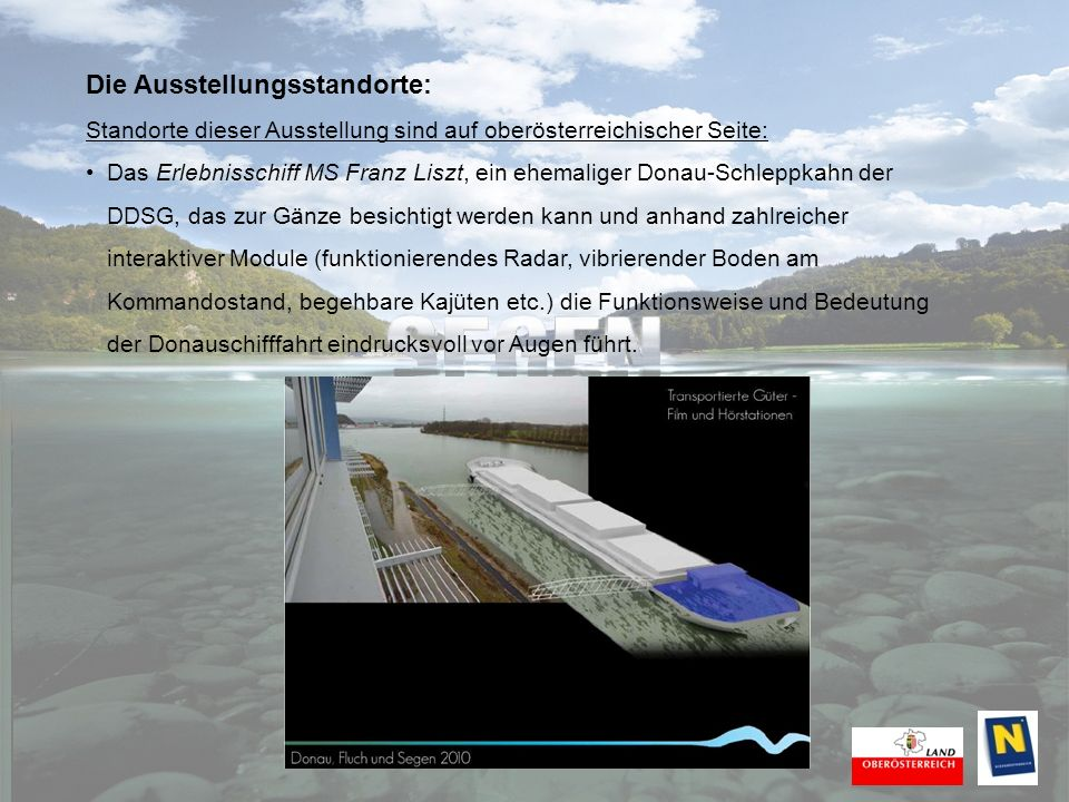 Die Ausstellungsstandorte: Standorte dieser Ausstellung sind auf oberösterreichischer Seite: In drei Baucontainern in Baumgartenberg wird eine kleine ergänzende Präsentation zur Errichtung und Funktionsweise des Machlanddamms gezeigt.