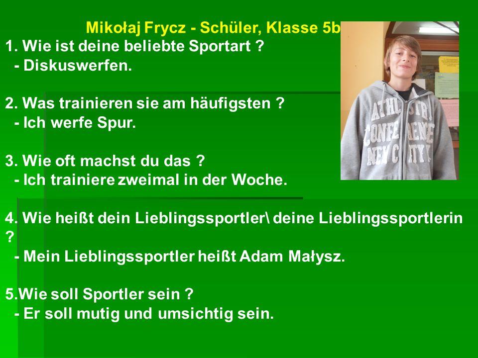 Mikołaj Frycz - Schüler, Klasse 5b 1. Wie ist deine beliebte Sportart ? - Diskuswerfen. 2. Was trainieren sie am häufigsten ? - Ich werfe Spur. 3. Wie