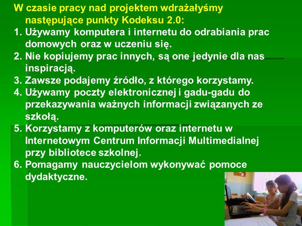W czasie pracy nad projektem wdrażałyśmy następujące punkty Kodeksu 2.0: 1.Używamy komputera i internetu do odrabiania prac domowych oraz w uczeniu si