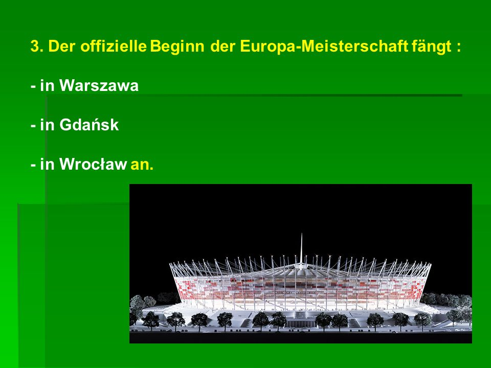 3. Der offizielle Beginn der Europa-Meisterschaft fängt : - in Warszawa - in Gdańsk - in Wrocław an.